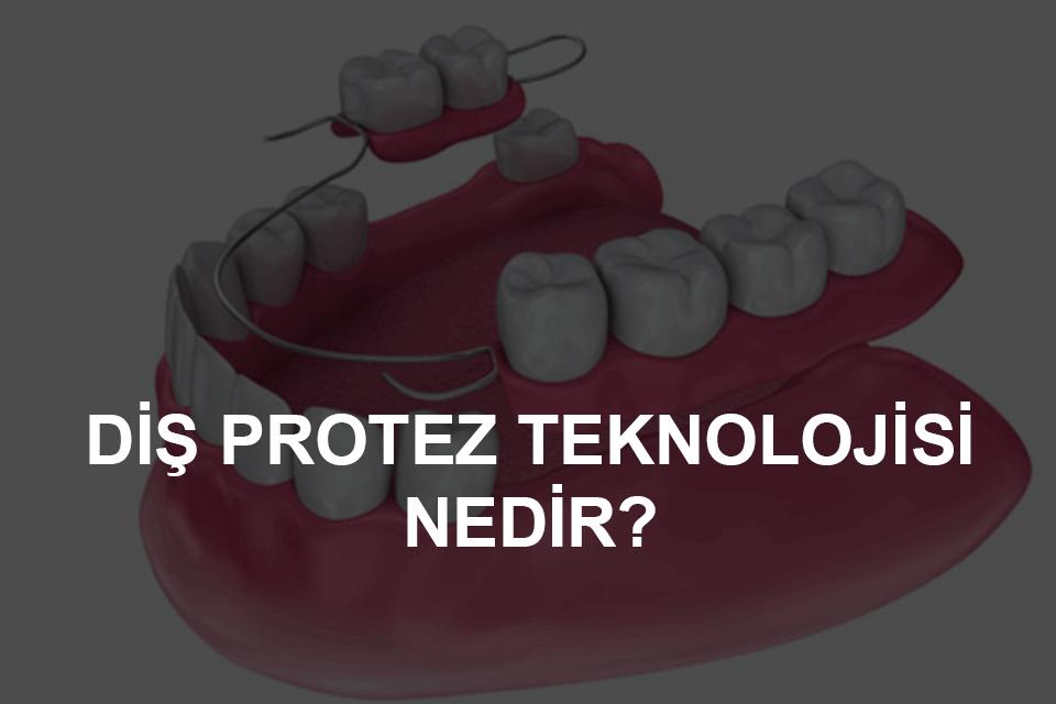 diş protez teknolojisi nedir